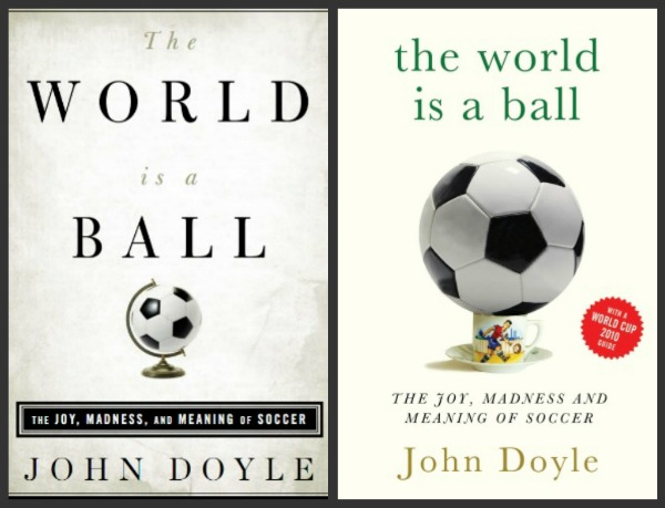 The Joy Madness and Meaning of Soccer The World is a Ball