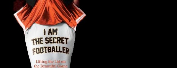 Secret footballer 600x232 I Am The Secret Footballer Book Review