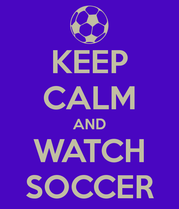 keep calm and watch soccer A Guide to Where to Watch Soccer On Canadian TV