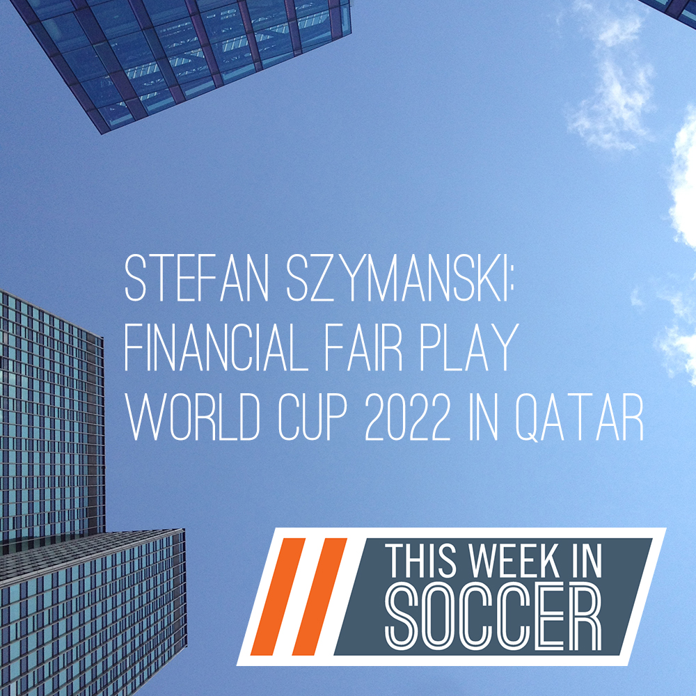 Financial Fair Play and World Cup 2022 in Qatar (This Week In Soccer)