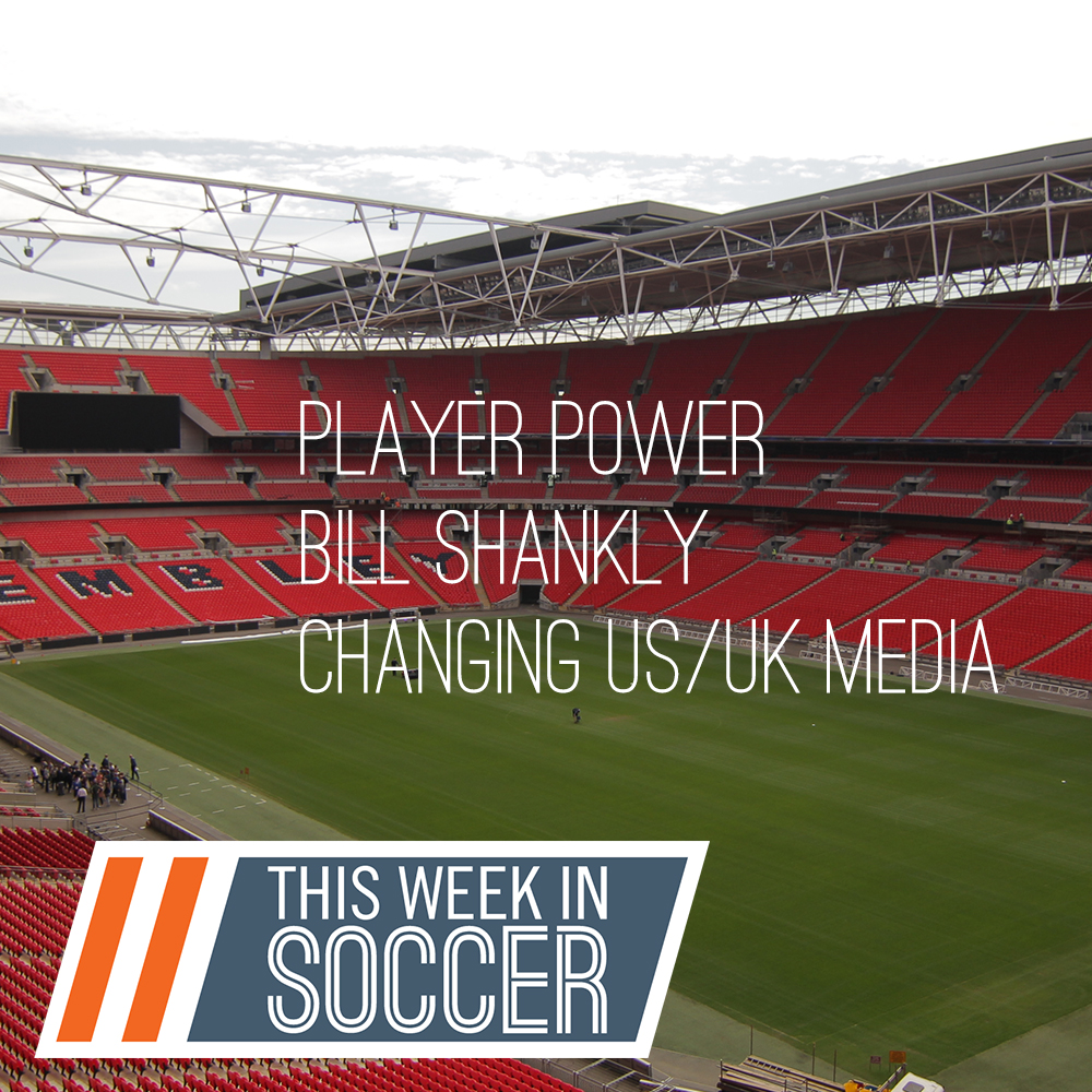Player Power, Bill Shankly and Changing US/UK Media Rights (This Week In Soccer)