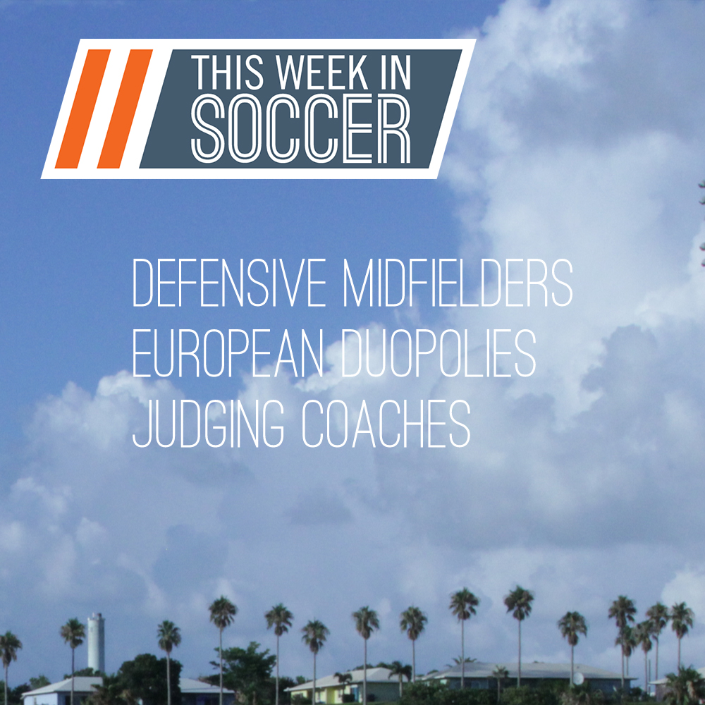 Defensive Midfielders, European Duopolies and Evaluating Managers (This Week In Soccer)