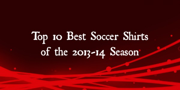 best soccer shirt designs 600x300 Top 10 Best Soccer Shirts of the 2013 14 Season