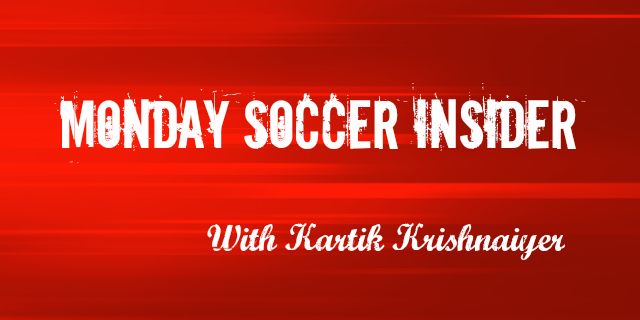 monday soccer insider Monday Soccer Insider with Kartik Krishnaiyer