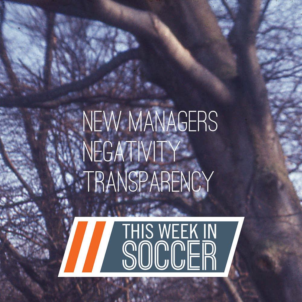 New Managers, Negativity in Sports and League Transparency (This Week In Soccer)