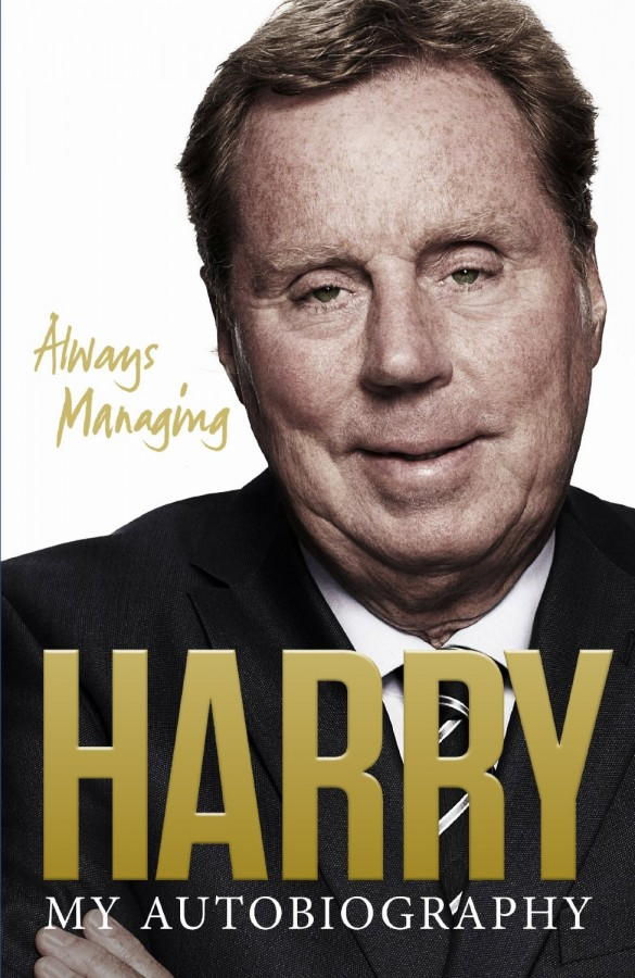 harry redknapp autobiography 585x900 A Review of Always Managing, the Harry Redknapp Autobiography: An Enigma Who's Always Puzzled