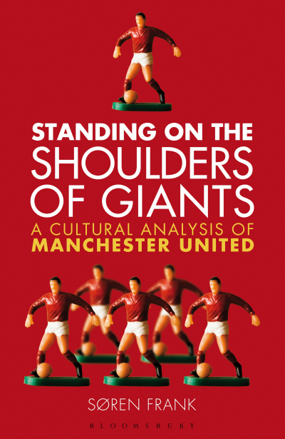 Standing on the Shoulders of Giants cover img.jpg Standing on the Shoulders of Giants Book Review: A History of Manchester United That Looks Ahead