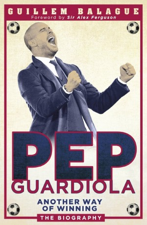 pep guardiola book 300x459 Pep Guardiola: Another Way of Winning by Guillem Balague: Book Review
