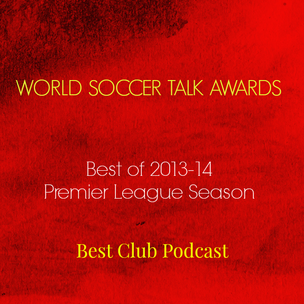 best club podcast 2014 World Soccer Talk Awards: Best Premier League Club Podcast