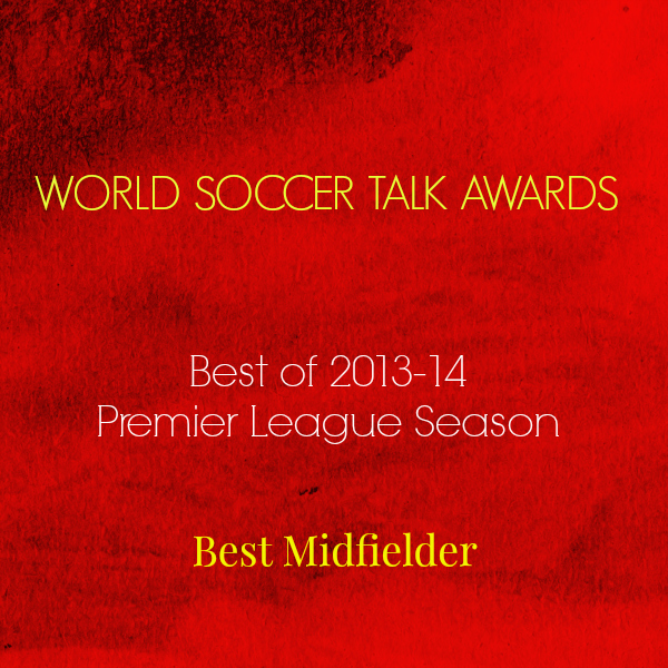 best midfielder 2014 World Soccer Talk Awards: Best Premier League Midfielder