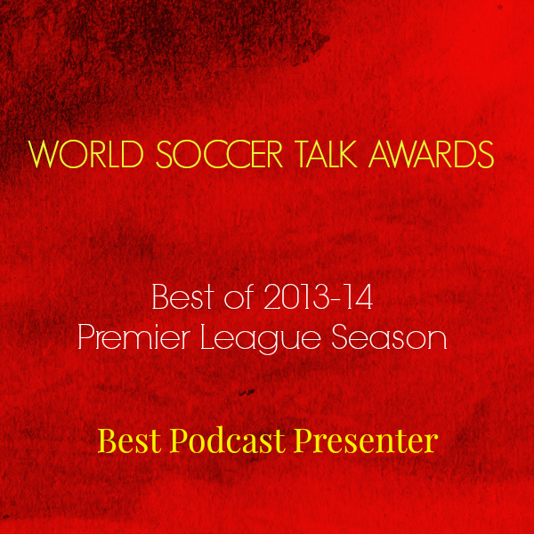 best podcast presenter 2014 World Soccer Talk Awards: Best Premier League Podcast Presenter