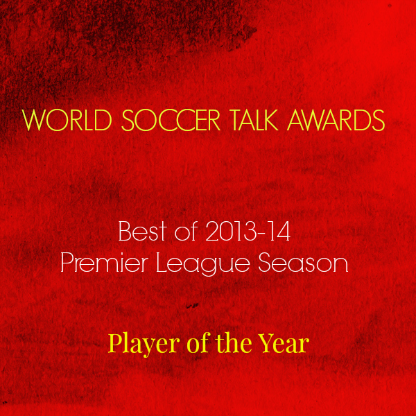 player of the year 2014 World Soccer Talk Awards: Premier League Player Of The Year