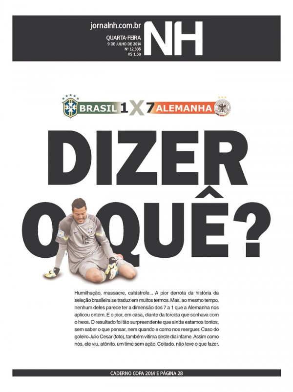 jornalnh 600x803 Nation In Shock: Front Covers Of Brazil Newspapers After Defeat Against Germany [PHOTOS]