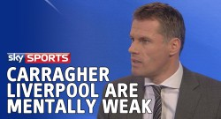 carragher-iverpool are mentally weak